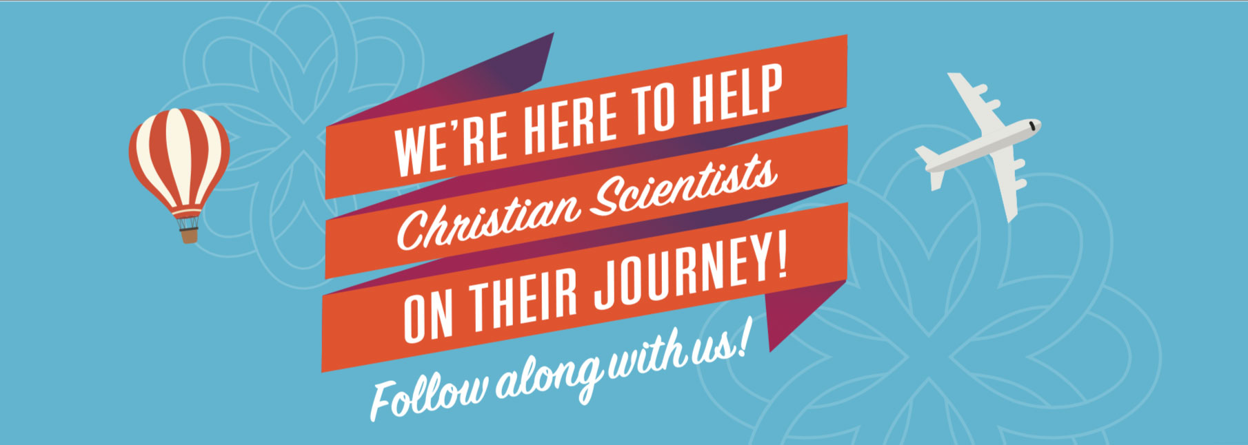 We're Here to Help Christian Scientists on Their Journey! Follow Along With Us!