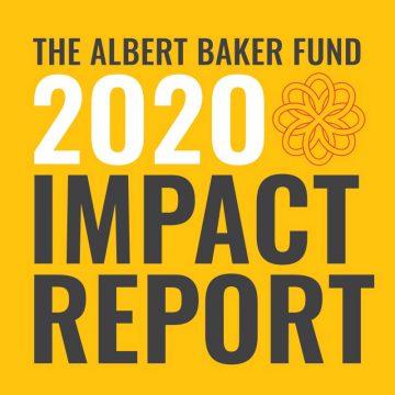 The Albert Baker Fund 2020 Impact Report