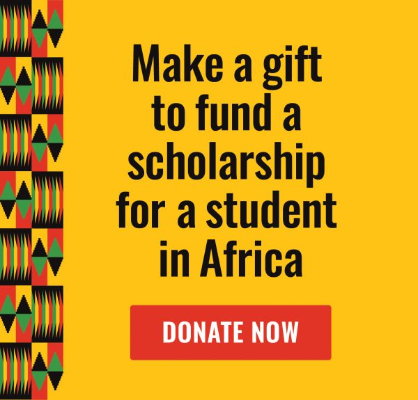Make a gift to fund a scholarship for a student in Africa - Donate Now!